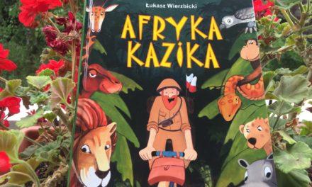 """""""Afryka Kazika"""" Łukasza Wierzbickiego: ważna lekcja życia"""